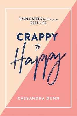 Crappy to Happy: Simple Steps to Live Your Best Life by Cassandra Dunn