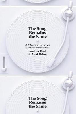 The Song Remains the Same: 800 Years of Love Songs, Laments and Lullabies by Andrew Ford