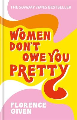 Women Don't Owe You Pretty: The debut book from Florence Given book