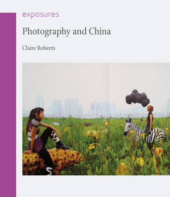 Photography and China by Claire Roberts