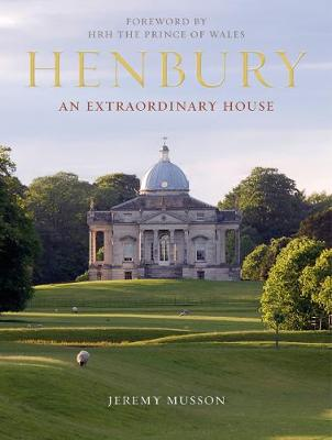 Henbury: An Extraordinary House by Jeremy Musson