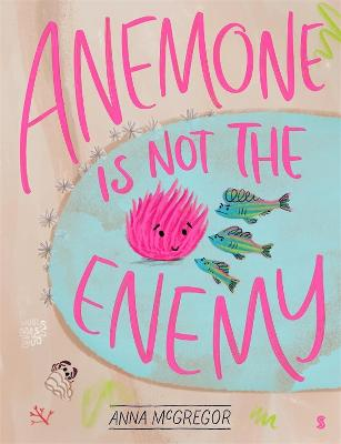 Anemone is not the Enemy: 2021 CBCA Book of the Year Awards Shortlist Book by Anna McGregor