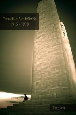Canadian Battlefields 1915-1918 by Terry Copp