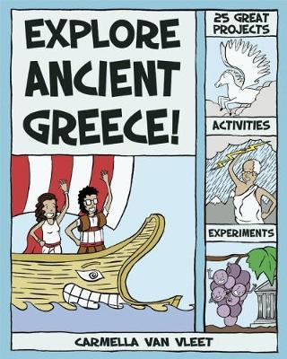 Explore Ancient Greece! by Carmella Van Vleet
