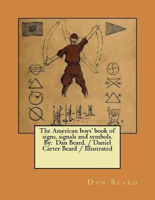 The American Boys' Book of Signs, Signals and Symbols. by by Dan Beard