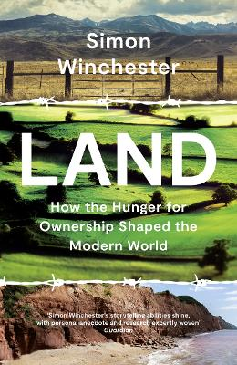 Land: How the Hunger for Ownership Shaped the Modern World by Simon Winchester