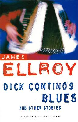 Dick Contino's Blues And Other Stories by James Ellroy