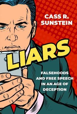 Liars: Falsehoods and Free Speech in an Age of Deception by Cass R. Sunstein