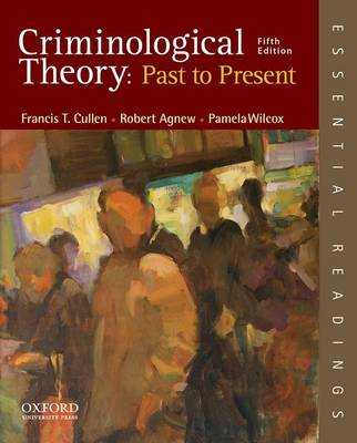 Criminological Theory: Past to Present by Francis T. Cullen