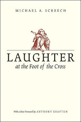 Laughter at the Foot of the Cross by Michael A. Screech