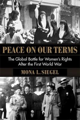 Peace on Our Terms: The Global Battle for Women's Rights After the First World War book