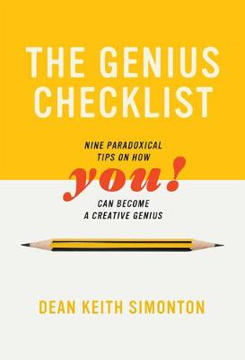 The Genius Checklist: Nine Paradoxical Tips on How You can Become a Creative Genius by Dean Keith Simonton