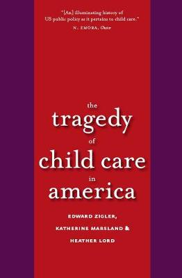 The Tragedy of Child Care in America by Edward F. Zigler