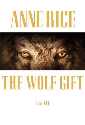 The Wolf Gift by Professor Anne Rice