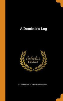 A Dominie's Log by Alexander Sutherland Neill