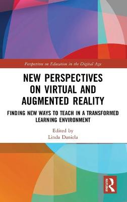 New Perspectives on Virtual and Augmented Reality: Finding New Ways to Teach in a Transformed Learning Environment book