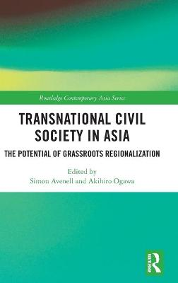 Transnational Civil Society in Asia: The Potential of Grassroots Regionalization book