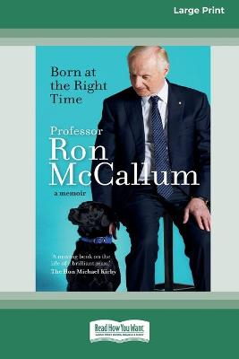 Born at the Right Time: A memoir (16pt Large Print Edition) by Ron McCallum