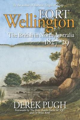 Fort Wellington: The British in North Australia 1827-29 book