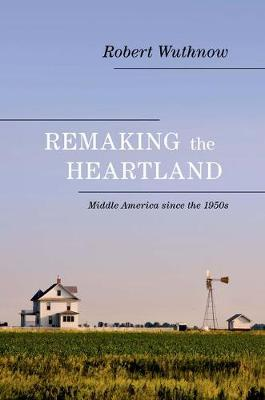 Remaking the Heartland by Robert Wuthnow