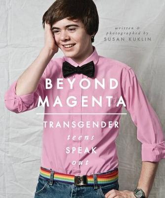Beyond Magenta: Transgender Teens Speak Out by Susan Kuklin
