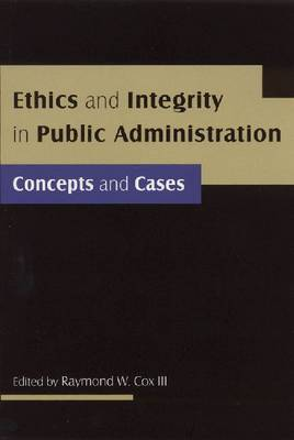 Ethics and Integrity in Public Administration by Raymond W Cox