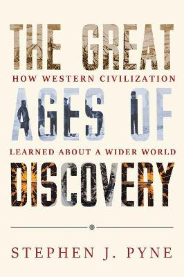 The Great Ages of Discovery: How Western Civilization Learned About a Wider World by Stephen J. Pyne
