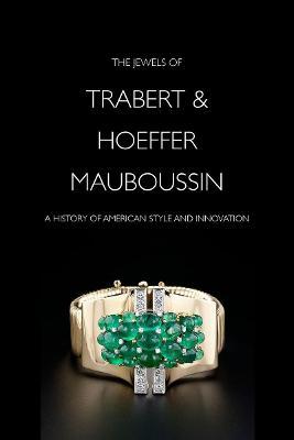 Jewels of Trabert & Hoeffer-Mauboussin by Yvonne J. Markowitz