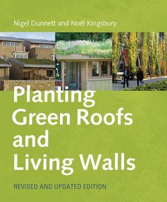 Planting Green Roofs and Living Walls by Noel Kingsbury