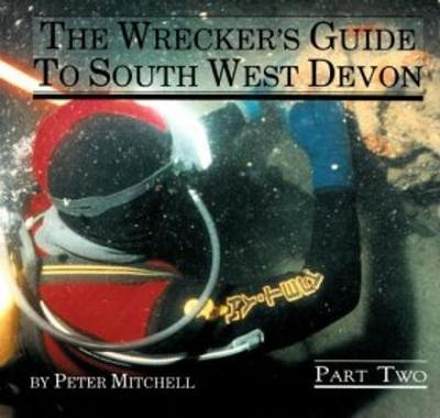 The Wrecker's Guide to South West Devon, Part 2 by Peter Mitchell