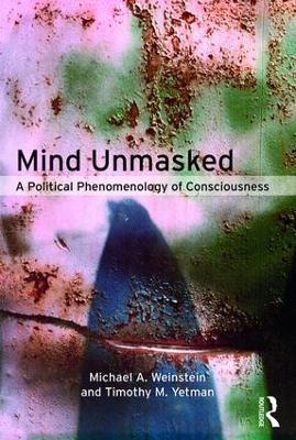 Mind Unmasked by Michael A. Weinstein