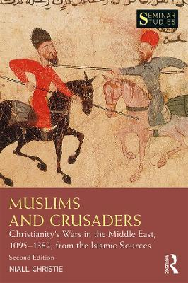 Muslims and Crusaders: Christianity's Wars in the Middle East, 1095-1382, from the Islamic Sources book