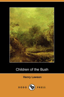 Children of the Bush (Dodo Press) by Henry Lawson