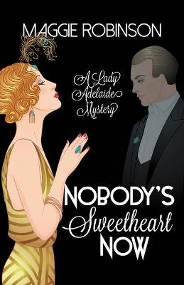 Nobody's Sweetheart Now: The First Lady Adelaide Mystery by Maggie Robinson