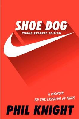 Shoe Dog (Young Readers Edition) by Phil Knight