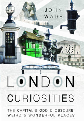 London Curiosities by John Wade