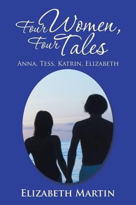 Four Women, Four Tales: Anna, Tess, Katrin, Elizabeth by Dr Elizabeth Martin