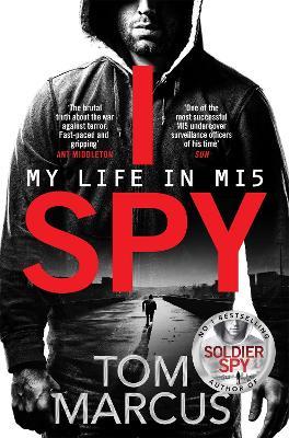I Spy: My Life in MI5 by Tom Marcus