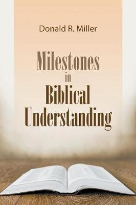 Milestones in Biblical Understanding by Donald R Miller
