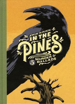 In The Pines: 5 Murder Ballads by Erik Kriek