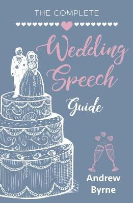 The Complete Wedding Speech Guide by Andrew Byrne