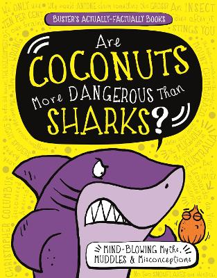 Are Coconuts More Dangerous Than Sharks?: Mind-Blowing Myths, Muddles and Misconceptions by Guy Campbell