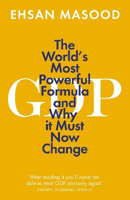 GDP: The World's Most Powerful Formula and Why it Must Now Change by Ehsan Masood