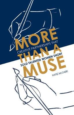 More than a Muse: Creative partnerships that sold talented women short by Katie McCabe