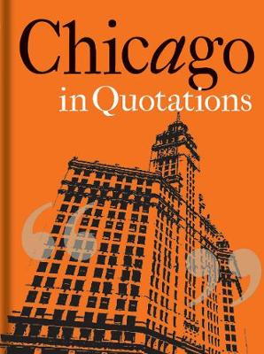 Chicago in Quotations by Stuart Shea