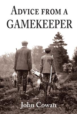 Advice from a Gamekeeper by John Cowan