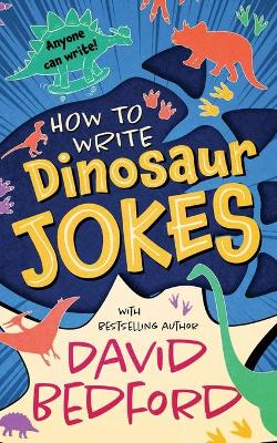 How to Write Dinosaur Jokes: Anyone Can Write by David Bedford