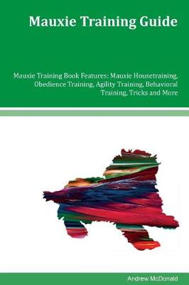 Mauxie Training Guide Mauxie Training Book Features by Andrew McDonald