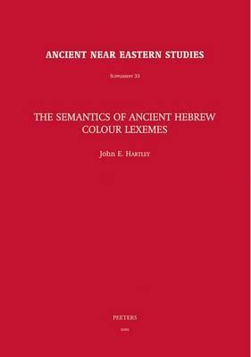 The Semantics of Ancient Hebrew Colour Lexemes by J. E. Hartley