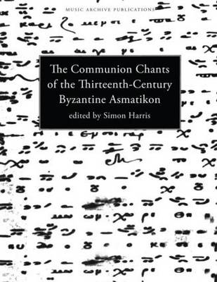 Communion Chants of the Thirteenth-Century Byzantine Asmatikon book